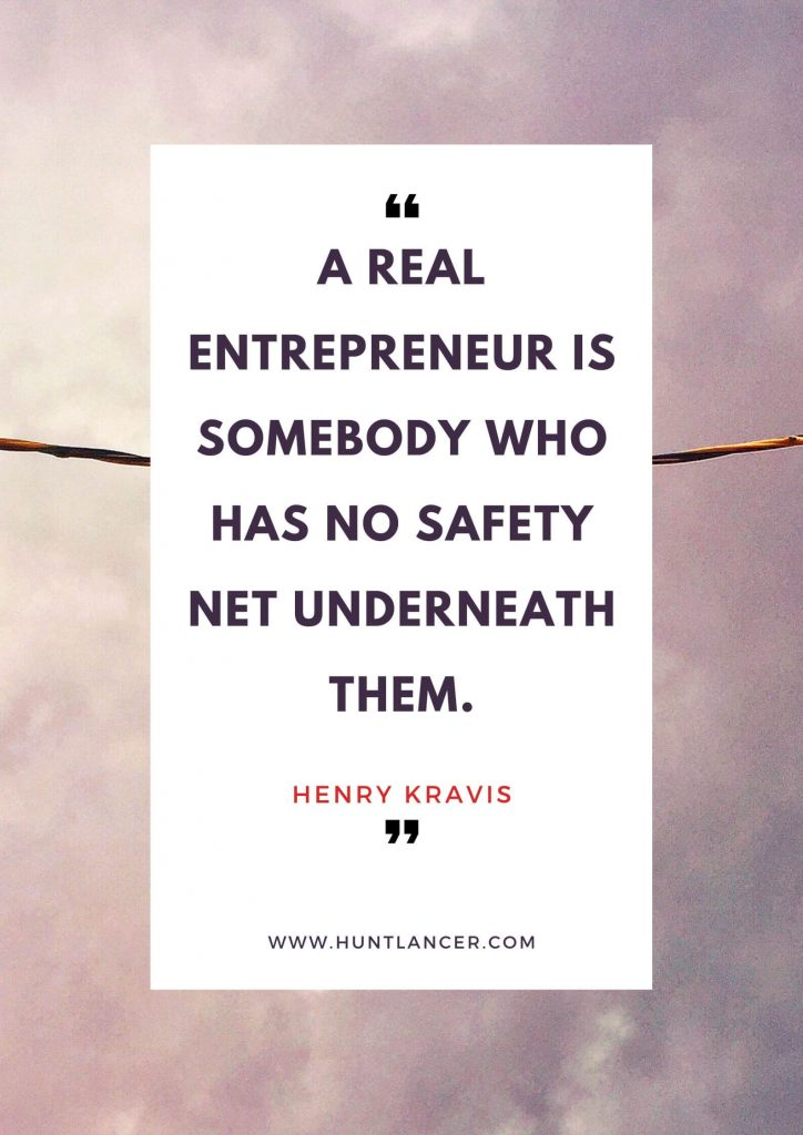 Henry Kravis - 50 Motivational Quotes for Freelancers and Entrepreneurs | Huntlancer - On the hunt for freelance talent