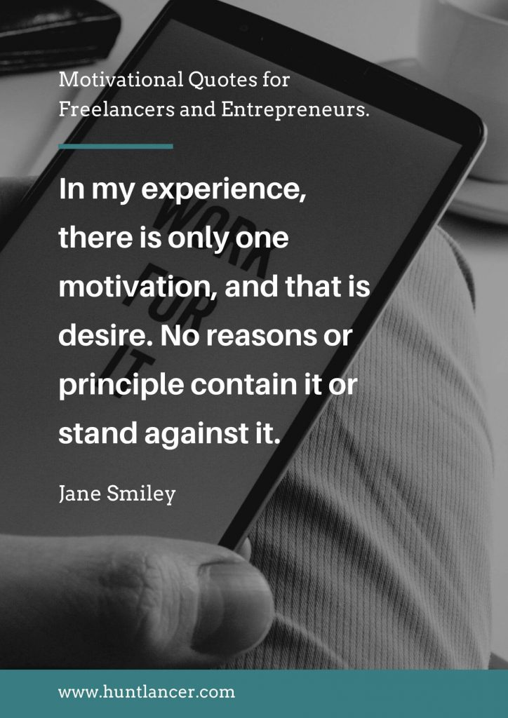 Jane Smiley - 50 Motivational Quotes for Freelancers and Entrepreneurs | Huntlancer - On the hunt for freelance talent
