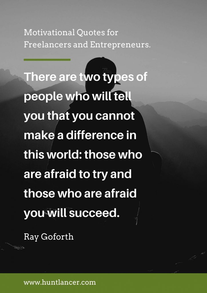 Ray Goforth - 50 Motivational Quotes for Freelancers and Entrepreneurs | Huntlancer - On the hunt for freelance talent