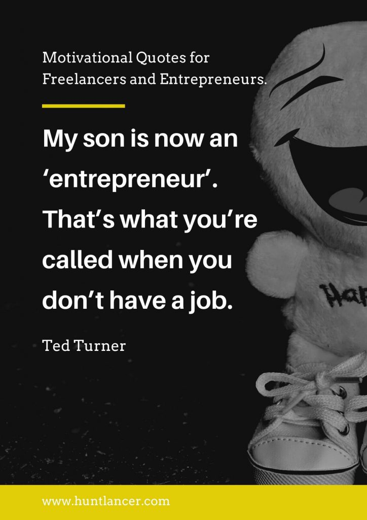 Ted Turner - 50 Motivational Quotes for Freelancers and Entrepreneurs | Huntlancer - On the hunt for freelance talent