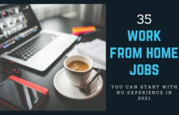 35 Work from home jobs you can start with no experience in 2021.